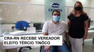 Administrador Tércio Tinôco, vereador eleito em Natal, visita o CRA-RN